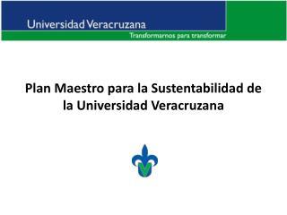 Plan Maestro para la Sustentabilidad de la Universidad Veracruzana