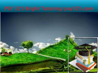 PSY 325 Bright Tutoring/psy325.com
