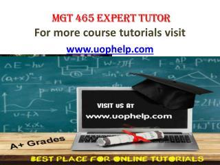 MGT 465 EXPERT TUTOR UOPHELP