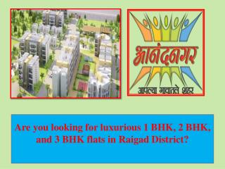 Are you looking for luxurious 1 BHK, 2 BHK, and 3 BHK flats in Raigad District?