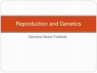Reproduction and Genetics
