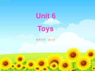 Unit 6                 Toys
