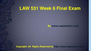 Business LAW 531 Week 6 Final Exam UOP HomeWork Tutorial