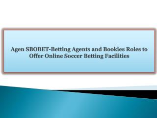 Agen SBOBET-Betting Agents and Bookies Roles to Offer Online Soccer Betting Facilities