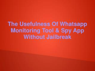 The Usefulness Of Whatsapp Monitoring Tool & Spy App Without Jailbreak