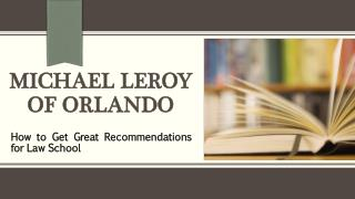 Michael LeRoy of Orlando - How to Get Great Recommendations for Law School