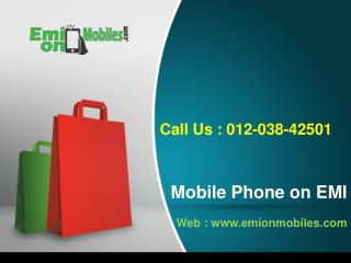 Mobile Phone on EMI without Credit Card : 012-038-42501
