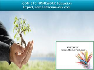 COM 310 HOMEWORK Education Expert/com310homework.com