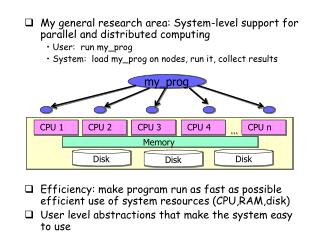 My general research area: System-level support for parallel and distributed computing