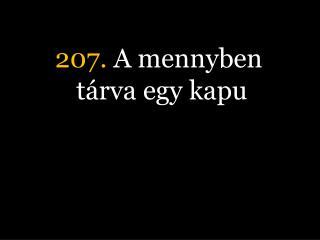 207.  A mennyben tárva egy kapu