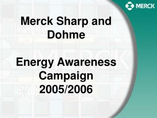Merck Sharp and Dohme Energy Awareness Campaign 2005/2006