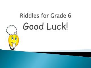Riddles for Grade 6