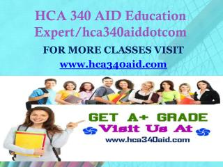 HCA 340 AID Education Expert/hca340aiddotcom