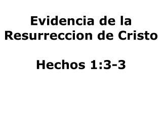 Evidencia de la Resurreccion de Cristo   Hechos 1:3-3