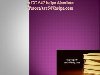 ACC 547 helps Absolute Tutors/acc547helps.com