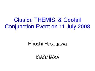 Cluster, THEMIS, & Geotail Conjunction Event on 11 July 2008