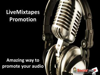 LiveMixtapes Promotion – Get the Hassle free way of Promotion