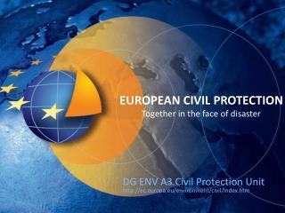 DG ENV A3 Civil Protection Unit  ec.europa.eu/environment/civil/index.htm