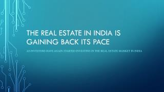 The real estate in India is gaining back its pace