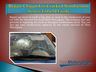 Repair Chipped or Cracked Windscreen Across Enfield Easily