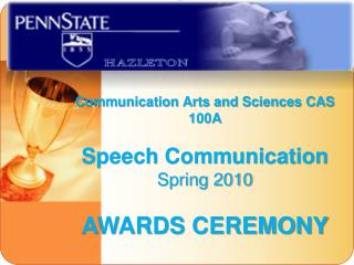 Communication Arts and Sciences CAS 100A   Speech Communication   Spring 2010 AWARDS CEREMONY