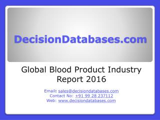 International Blood Product Industry: Market research, Company Assessment and Industry Analysis 2016