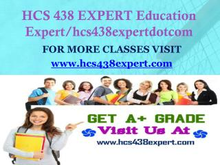HCS 438 EXPERT Education Expert/hcs438expertdotcom