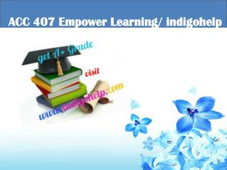 ACC 407 Empower Learning/ indigohelp