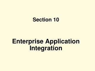 Section 10 Enterprise Application Integration