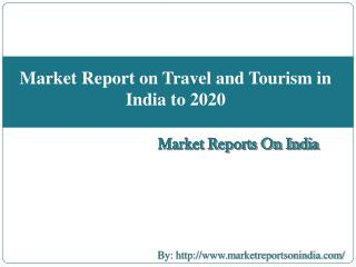 Market Report on Travel and Tourism in India to 2020