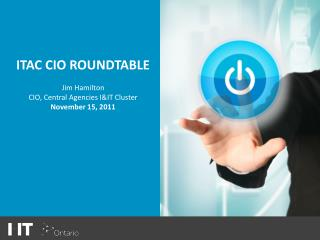 ITAC CIO ROUNDTABLE  Jim Hamilton CIO, Central Agencies IIT Cluster November 15, 2011