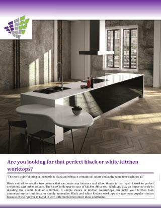 Are you looking for that Perfect Black or White Kitchen Worktop