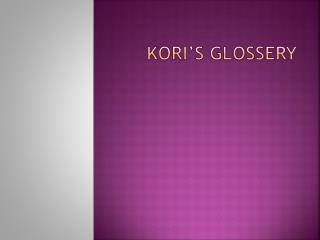 Kori's glossery