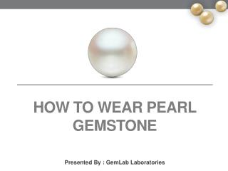 How to Wear Pearl or Moti Gemstone