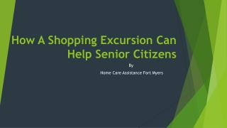 How A Shopping Excursion Can Help Senior Citizens