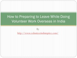 How to Preparing to Leave While Doing Volunteer Work Overseas in India