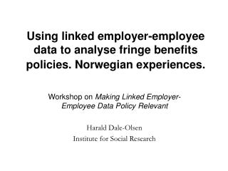 Using linked employer-employee data to analyse fringe benefits policies. Norwegian experiences.