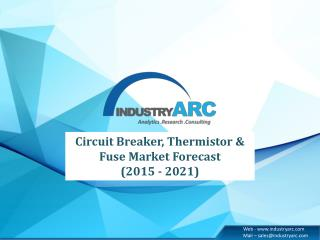 Circuit Breaker, Thermistor & Fuse Market 2015-2021: Industry Trends and Analysis
