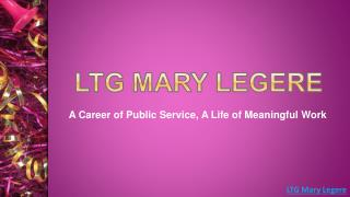 LTG Mary Legere - A Career of Public Service - A Life of Meaningful Work