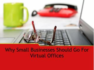 Why Small Businesses Should Go For Virtual Offices