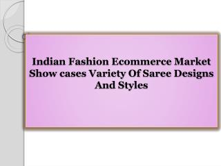 Indian Fashion Ecommerce Market Show cases Variety Of Saree Designs And Styles