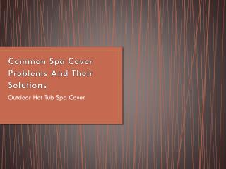 Common Spa Cover Problems And Their Solutions