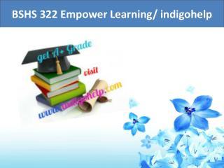 BSHS 322  Empower Learning/ indigohelpC