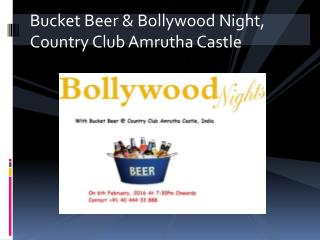 Bucket Beer & Bollywood Night, Country Club Amrutha Castle