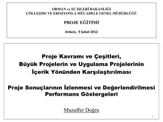 ORMAN ve SU ISLERI BAKANLIGI   LLESME VE EROZYONLA M CADELE GENEL M D RL G   PROJE EGITIMI   Ankara,  9 Subat 2012