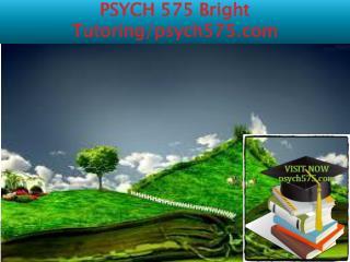 PSYCH 575 Bright Tutoring/psych575.com