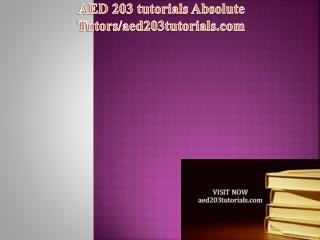 AED 203 tutorials Absolute Tutors/aed203tutorials.com