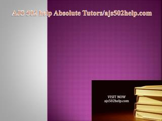 AJS 502 help Absolute Tutors/ajs502help.com