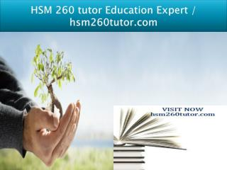 HSM 260 tutor Education Expert / hsm260tutor.com