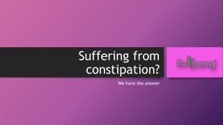 Suffering from constipation?